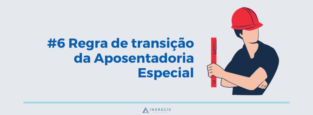 Regra de transição da aposentadoria Especial