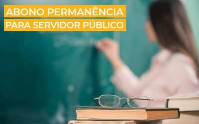Abono Permanência para Servidor Público | Como funciona?