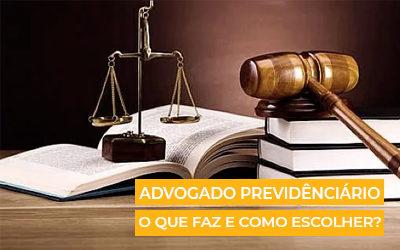 Advogado Previdenciário: O que faz e 9 dicas para escolher o melhor