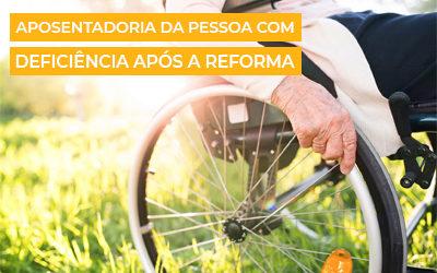 Guia Completo: Aposentadoria da Pessoa com Deficiência | Reforma da Previdência