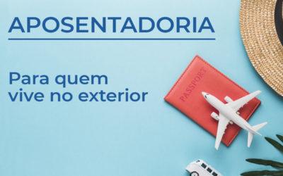 Aposentadoria no Brasil para quem vive no exterior