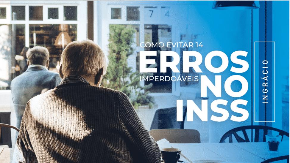 e-book completo sobre como evitar os 14 erros imperdoáveis do INSS